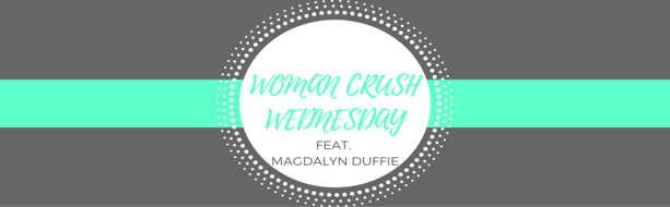 WOMAN CRUSH WEDNESDAY feat. Magdalyn Duffie