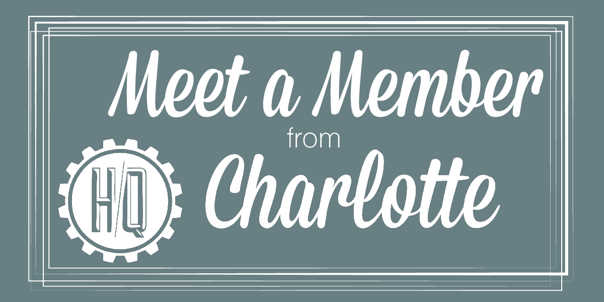 Meet a Member from HQ Charlotte!